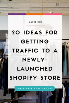20 Ideas for Getting Traffic to a Newly-Launched Shopify Store
