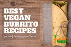 Vegan burritos, anyone? These plant-based wraps are the perfect way to start or finish your day, and we've got all your meal-times covered in this roundup!