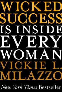 Wicked Success is Inside Every Woman  Vickie L. Milazzo