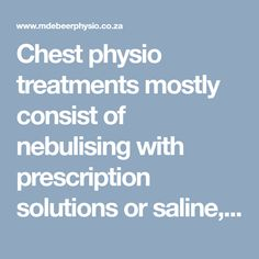 Chest physio treatments mostly consist of nebulising with prescription solutions or saline, percussions and vibrations and, to end off, breathing exercises. The percussions are the most notorious technique in this treatment protocol. Sinus Infection, Exercises, Exercise Routines, Excercise, Work Outs, Workout