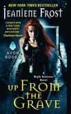 Up From the Grave (Night Huntress Series #7) The last of the Night Huntress series. (sniffle, sniffle).  I've loved this series all the way through.  Bummed that it's over now.