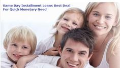 Same Day Installment Loans Best Deal For Quick Monetary Need