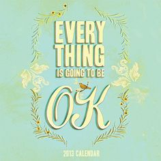 Everything is OK Wall Calendar: This wall calendar features hip, inspirational imagery from runaway success Everything Is Going to Be OK. Playful messages of encouragement and hope offer a cheerful treat every month of the year!  http://www.calendars.com/Inspirational-Quotes/Everything-is-OK-2013-Wall-Calendar/prod201300003652/?categoryId=cat00352=cat00352#