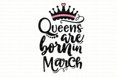 Queens are born in March SVG Files Cut File Circuit Design Space Files Silhouette Studio Cameo Iron On Cut Files Scrapbooking Commercial Use by PerfectlyPoshPixels on Etsy