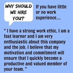 Answering Why should we hire you? when you have little or no work experience. Why should we hire you? Best example answers to this common interview question. Find out how to develop your own winning interview answers and be confident of your success. Job Interview Answers, Job Interview Preparation, Job Interview Tips, Job Interviews, Interview Prep Questions, Interview Tips Weaknesses, Interview Techniques, Cv Curriculum, Job Info