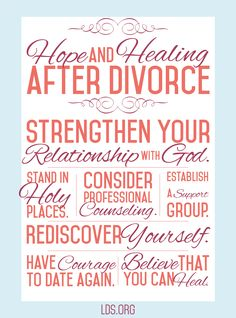 7 ways you can find hope and healing after divorce. I have limited personl experience with divorce but this is a reoccuring theme with friends and aquaintances and hopefully now I'll have a better idea what to say.