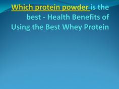 http://www.authorstream.com/Presentation/chaplesannamat-2035571-protein-powder-best-health/