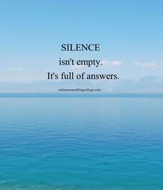 """Silence isn't empty. It's full of answers."" Created and posted by onlinecounsellingcollege.com"