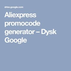 Aliexpress promocode generator – Dysk Google