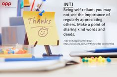 INTJ and appreciation. Even fake it if you have to, i have found that complimenting people often ends up working in your favour, and other types aren't as good at spotting fake complements as we are.