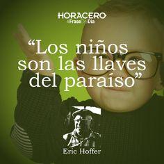 """""""Los niños son las llaves del paraíso"""" Eric Hoffer #Frases #FraseDelDía"""