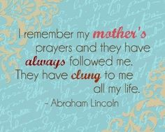 A mother who teaches you about God gives us the greatest security of all.