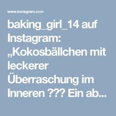 """baking_girl_14 auf Instagram: """"Kokosbällchen mit leckerer Überraschung im Inneren 🌴☀️ Ein absoluter Traum aus Kokos, Schokolade und einem cremigen Kern mit Schwips. Ihr…"""" • Instagram Instagram"""