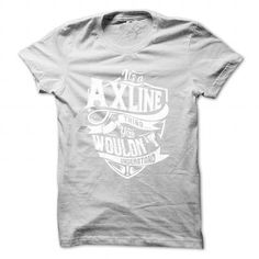 awesome AXLINE .Its a AXLINE Thing You Wouldnt understand Check more at http://wikitshirts.com/axline-its-a-axline-thing-you-wouldnt-understand.html