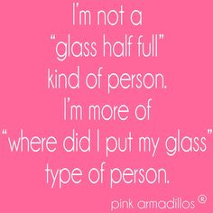 """I'm not a """"glass half full"""" kind of person. I'm more of """"where did I put my glass"""" type of person. Funny Signs, Funny Memes, Jokes, Hilarious Sayings, Hilarious Animals, 9gag Funny, Memes Humor, Funny Animal, Best Quotes"""