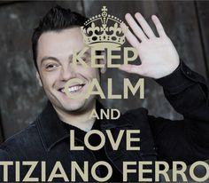 Tiziano Ferro | KEEP CALM AND LOVE TIZIANO FERRO - KEEP CALM AND CARRY ON Image ...