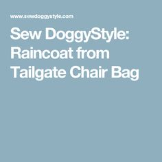 Sew DoggyStyle: Raincoat from Tailgate Chair Bag