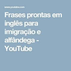 Frases prontas em inglês para imigração e alfândega - YouTube
