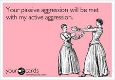 hate passive aggressive people. whats the point? lol