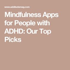 Mindfulness Apps for People with ADHD: Our Top Picks