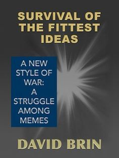 Survival of the Fittest Ideas: The New Style of War -- a Struggle Among Memes. A look at the fundamental ideas that wage war among civilizations. These include Paranoia, Machismo, the East and the Dogma of Otherness. Human Mind, Popular Culture, Survival, Politics, Mindfulness, Author, War, This Or That Questions, Future