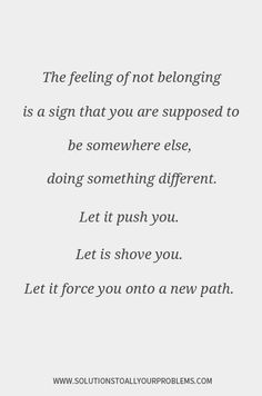 Inspirational Quotes || Quotes About Loneliness || Quotes About Change || The feeling of not belonging is a sign that you are supposed to be somewhere else.
