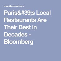 Paris's Local Restaurants Are Their Best in Decades - Bloomberg