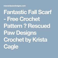 Fantastic Fall Scarf - Free Crochet Pattern ⋆ Rescued Paw Designs Crochet by Krista Cagle