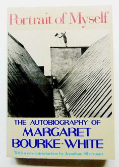 Portrait of Myself by Margaret Bourke-White Illus Autobiography Photography