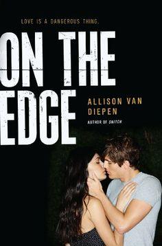 On the Edge by Allison van Diepen | Publisher: HarperTeen | Publication Date: November 25, 2014 | www.allisonvandiepen.com | #YA Contemporary Romance #Thriller #gangs