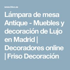 Lámpara de mesa Antique - Muebles y decoración de Lujo en Madrid | Decoradores online | Friso Decoración