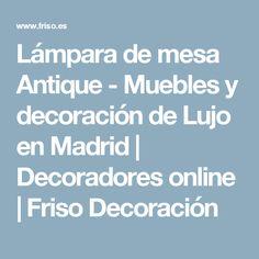 Lámpara de mesa Antique - Muebles y decoración de Lujo en Madrid | Decoradores online | Friso Decoración