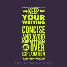 Keep your writing concise and avoid repetition and over explanation - Catriona Pollard #unknowntoexpert www.unknowntoexpert.com