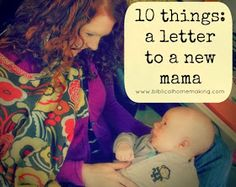 Biblical Homemaking: 10 things: a letter to a new mama from 10 years later