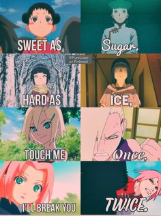 IM WAY TO PROUD OF THIS—@PureLoser Sweet as sugar, hard as ice, touch me once, I'll break you twice. Made by me @Pureloser on Pinterest aka don't bother to say it's yours and remove the watermark, okay. Naruto , hinata , girl power, quotes , badass quotes , Ino , sakura, yamanaka , uzumaki , haruno , tenten , hyuga , anime , edit , japan