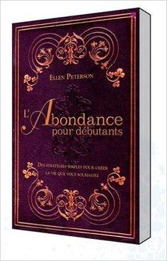 l'abondance pour débutants ; des stratégies simples pour créer la vie que vous souhaitez: Amazon.com: Books