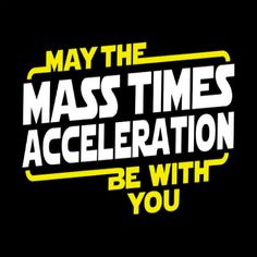 May the Mass x Acceleration Be With You T-Shirt :: the mental_floss store