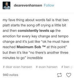 This is so true. Words Fail is a heartbreaking song to listen to simply because of Ben Platt's voice.