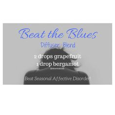 """Beat the Blues! Have you been feeling down lately? It's that time of year where many people are starting to feel """"blue"""". The weather has been positively dreary for most people. I'm not so sure if """"Blue Monday"""" is truly a thing. But I do know that Seasonal Affective Disorder can truly affect many people . Also known as Winter Blues, Winter Depression. Beat the Blues with this diffuser blend of bergamot and grapefruit essential oils."""