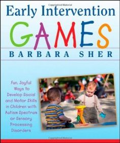 Book: Early Intervention Games: Fun, Joyful Ways to Develop Social and Motor Skills in Children with Autism Spectrum or Sensory Processing Disorders. A resource of fun games for parents or teachers to help young children learn social and motor skills.Barbara Sher, an expert occupational therapist and teacher, has written a handy resource filled with games to play with young children who have Autistic Spectrum Disorder (ASD) or other sensory processing disorders (SPD).