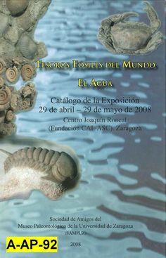 Tesoros fósiles del mundo. El agua : catálogo de la exposición, 29 de abril - 29 de mayo de 2008, Centro Joaquín Roncal (Fundación CAI-ASC), Zaragoza / [coordinación, José Antonio Gámez Vintaned]