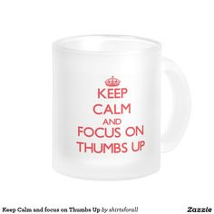 Keep Calm and focus on Thumbs Up 10 Oz Frosted Glass Coffee Mug