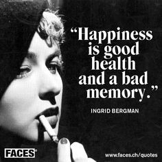 Funny quote by Ingrid bergman: Happiness is good health and a bad memory.