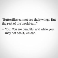 Butterflies cannot see their wings. But the rest of the world can.