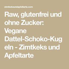 Raw, glutenfrei und ohne Zucker: Vegane Dattel-Schoko-Kugeln - Zimtkeks und Apfeltarte