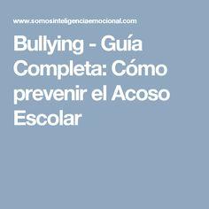 Bullying - Guía Completa: Cómo prevenir el Acoso Escolar