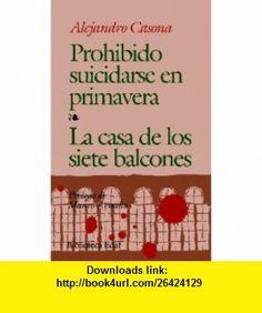 Prohibido suicidarse en primavera--La casa de los siete balcones (9788476400067) Alejandro Casona , ISBN-10: 8476400063  , ISBN-13: 978-8476400067 ,  , tutorials , pdf , ebook , torrent , downloads , rapidshare , filesonic , hotfile , megaupload , fileserve