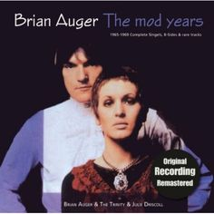 """Brian Auger - The Mod Years: 1965-1969 - Complete* Singles, B-Sides & rare tracks (Fresh Fruit / MIG-Music, 2011). Very loosely subtitled compilation - *not """"Complete"""" but includes all 9 previously issued tracks by The Steampacket (with Auger, Julie Driscoll, Long John Baldry and Rod Stewart) and 12 tracks by Brian Auger & The Trinity or by Julie Driscoll with BA & The T, 1965-1968. Produced by Giorgio Gomelsky."""