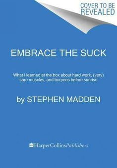 Embrace the Suck: What I Learned at the Box About Hard Work, (Very) Sore Muscles, and Burpees Before Sunrise (Paperback)