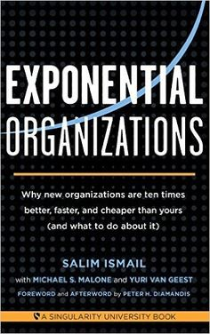 Exponential Organizations: Why new organizations are ten times better, faster, and cheaper than yours and what to do about it by Salim Ismail 2014-10-14: Amazon.de: Salim Ismail;Michael S. Malone;Yuri van Geest: Bücher